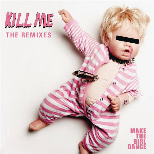 Make The Girl Dance альбом Kill Me (Remixes)