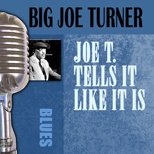 Big Joe Turner альбом Joe T. Tells It Like It Is