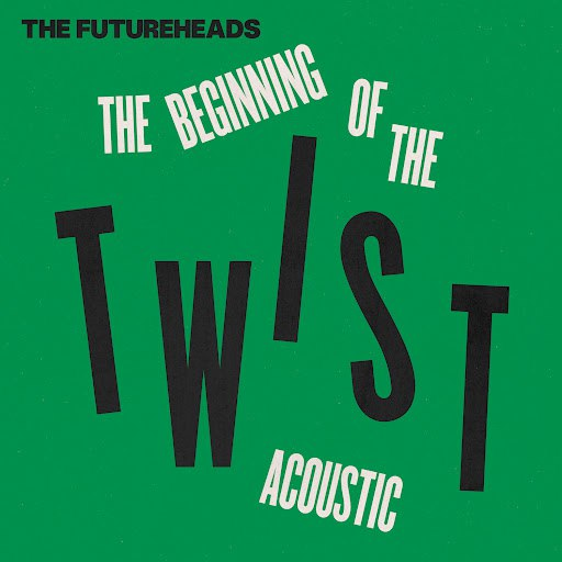 The Futureheads альбом The Beginning of the Twist (Acoustic)
