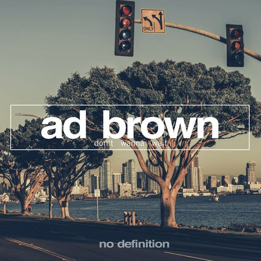 Ad Brown альбом Don't Wanna Wait
