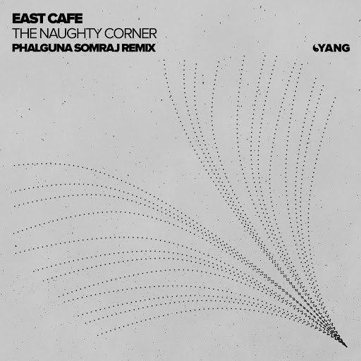 East Cafe альбом The Naughty Corner (Phalguna Somraj Remix)