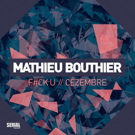 Mathieu Bouthier альбом F#ck U & Cézembre