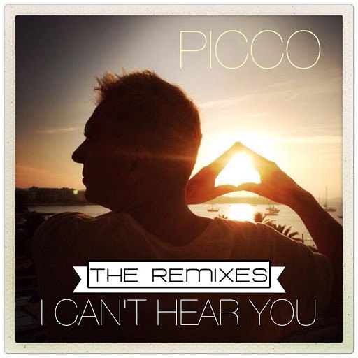 Picco альбом I Can't Hear You (The Remixes)