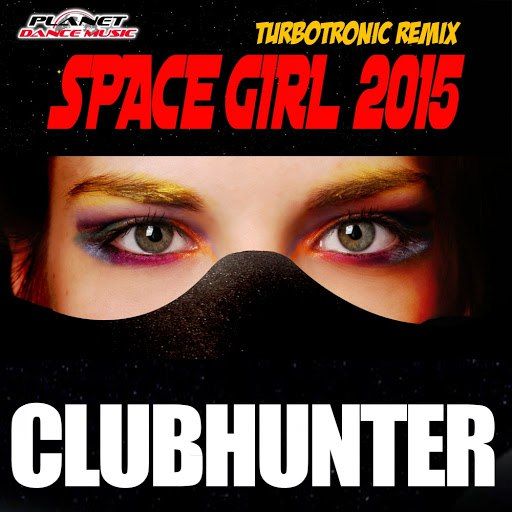 clubhunter альбом Space Girl 2015 (Turbotronic Remix)