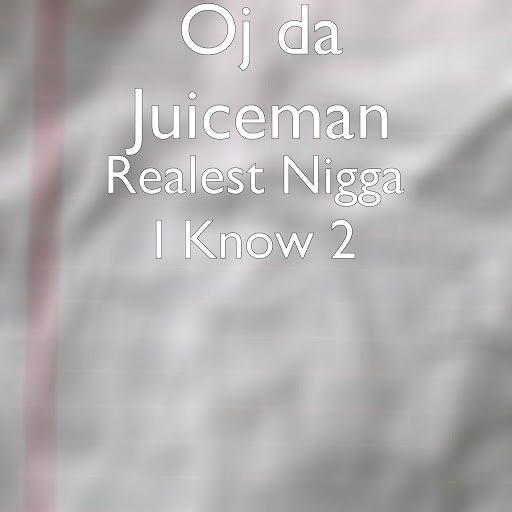 OJ Da Juiceman альбом Realest Nigga I Know 2