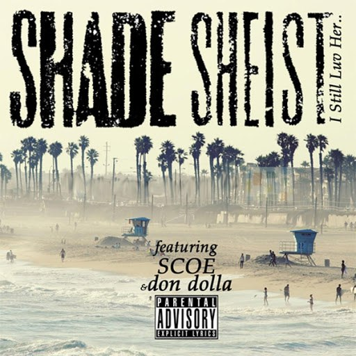 Shade Sheist альбом I Still Luv Her (feat. Scoe & Don Dolla)