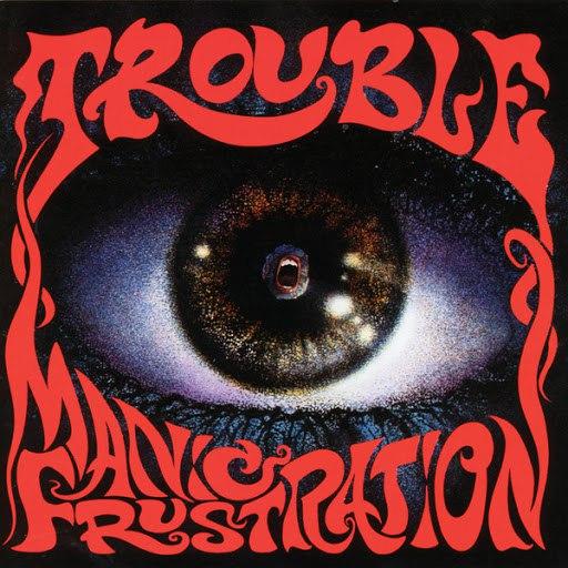 Trouble альбом Manic Frustration