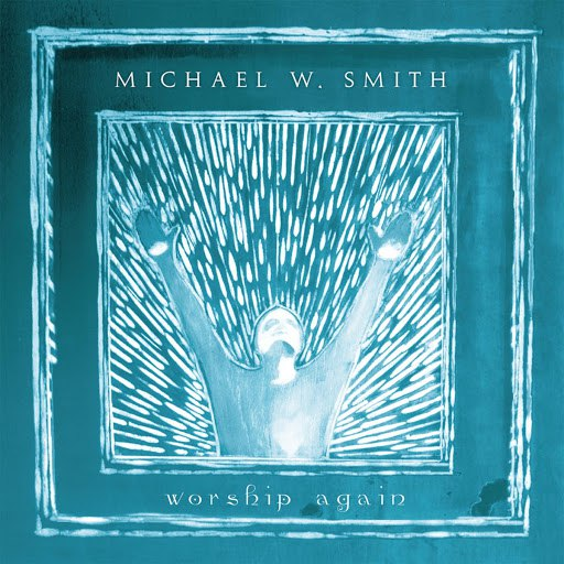 Michael W. Smith альбом Worship Again