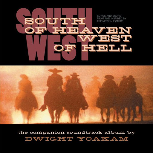 Dwight Yoakam альбом South Of Heaven, West Of Hell: Songs And Score From And Inspired By The Motion Picture
