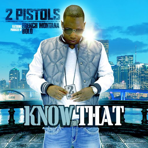 2 Pistols альбом Know That (feat. French Montana)