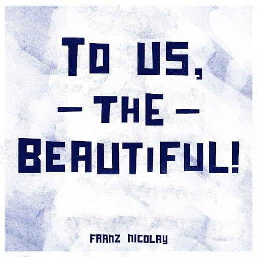 Franz Nicolay альбом To Us, the Beautiful!