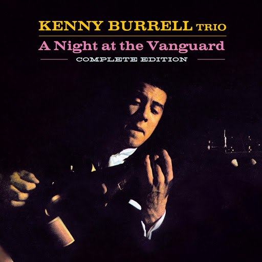 Kenny Burrell альбом A Night at the Vanguard. Complete Edition (Bonus Track Version)