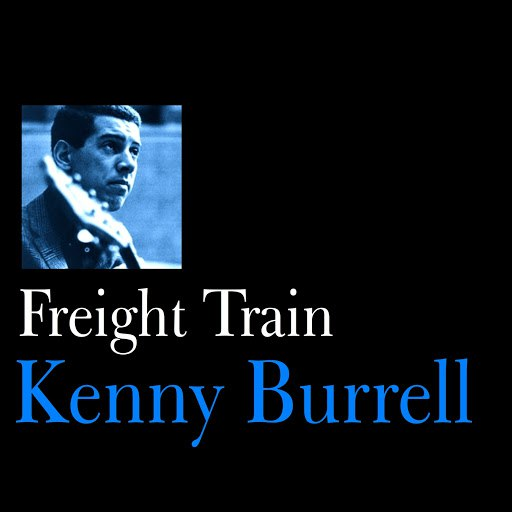 Kenny Burrell альбом Freight Train