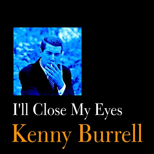 Kenny Burrell альбом I'll Close My Eyes