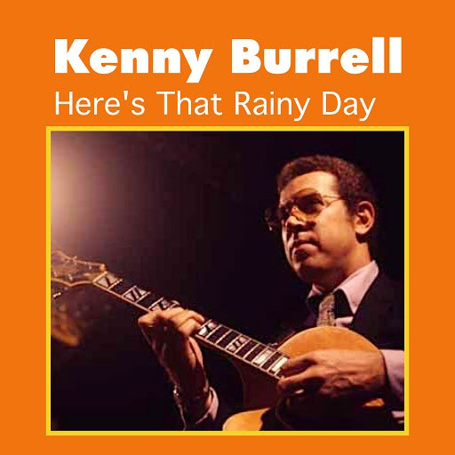 Kenny Burrell альбом Here's That Rainy Day