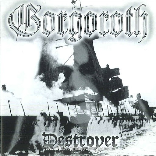 Gorgoroth альбом Destroyer – or About How to Philosophize with the Hammer