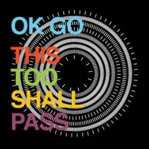 Ok Go альбом This Too Shall Pass