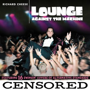 Richard Cheese альбом Lounge Against The Machine [Edited Version]
