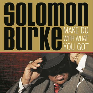 Solomon Burke альбом Make Do With What You Got