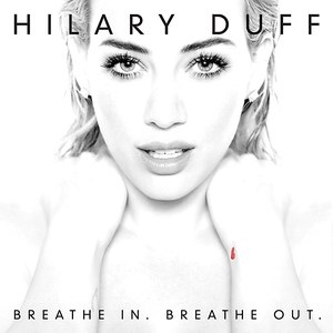 Hilary Duff альбом Breathe In. Breathe Out.