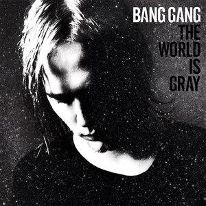 Bang Gang альбом The World Is Gray
