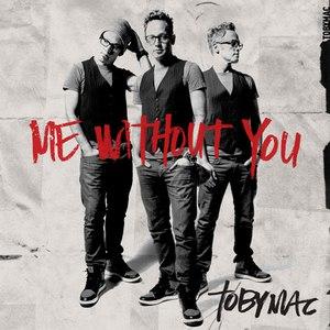 TobyMac альбом Me Without You