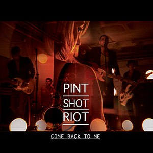 Pint Shot Riot альбом Come Back to Me