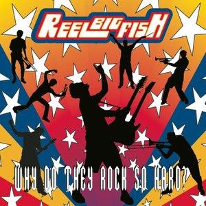 Reel Big Fish альбом Why Do They Rock So Hard?