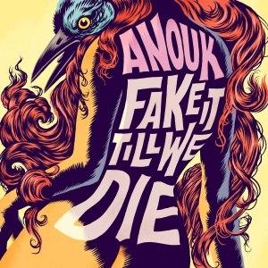 Anouk альбом Fake It Till We Die
