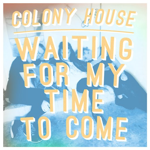 Colony House альбом Waiting for My Time to Come (Single Mix)