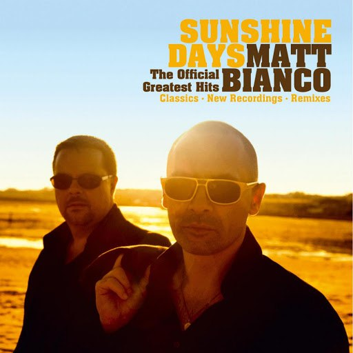 Matt Bianco альбом Sunshine Days - The Official Greatest Hits (Classics, New Recordings and Remixes)