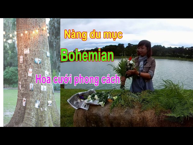 Tập 6 - Bó Hoa Cưới Bohemian Hoang Dại - Đám Cưới Du Mục - Bohemian Wedding