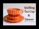 Quilling Tea cup and Saucer/ DIY Showpiece/ 3D Quilling