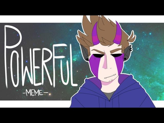P O W E R F U L meme [Eddsworld Tom]