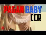 CCR Pagan Baby
