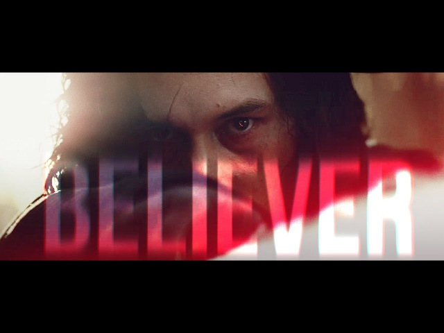 Kylo Ren || believer