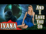 And I Love You So - Elvis Presley Don McLean Perry Como (Official Cover Music Video by Ivana)