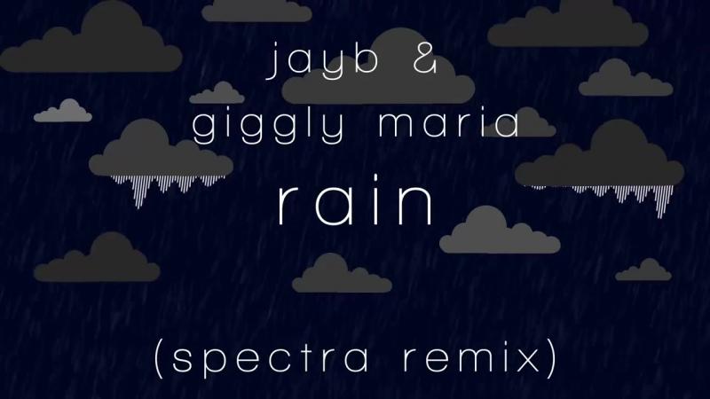 JayB _ Giggly Maria - Rain (Spectra Remix)