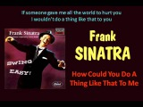 How Could You Do A Thing Like That To Me (Frank Sinatra - with Lyrics)