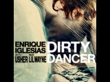 Enrique Iglesias - New Single &ampquotDirty Dancer&ampquot with Usher (feat. Lil Wayne)