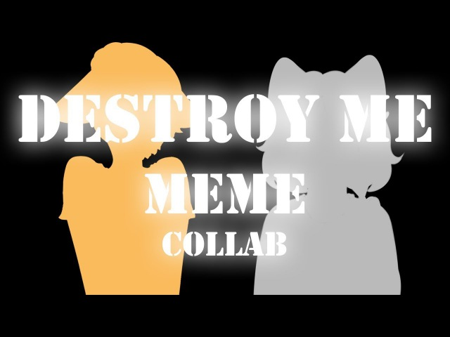 DESTROY ME/collab (THANK YOU FOR 60 SUBS!)