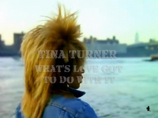 Tina Turner «What's Love Got To Do With It» (1984)