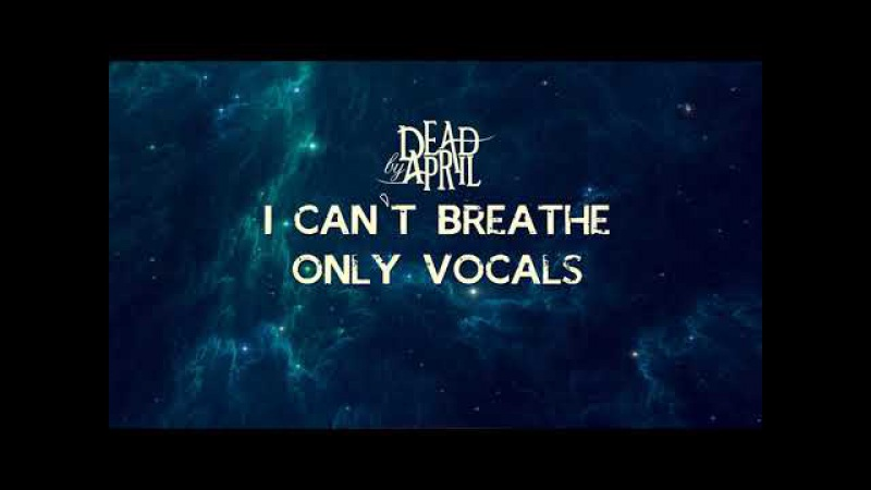 I Can't Breathe - Dead by April (Only Vocals)