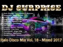 DJ Surprise Italo Disco Mix Vol 18 Mixed 2017
