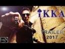 Ikka || Movie Trailer 2017 || Akshay Kumar