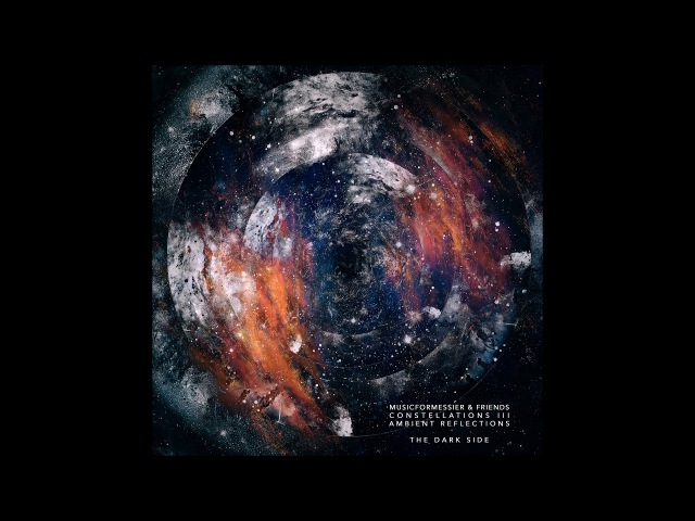 Musicformessier & Friends - Constellations III: Ambient Reflections - The Dark Side [Full Album] - YouTube