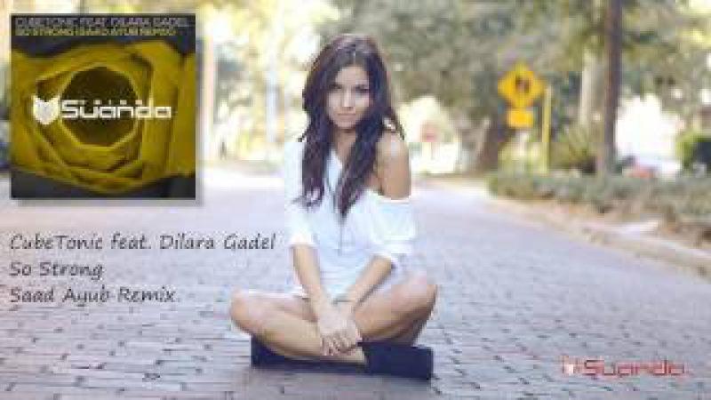 CubeTonic feat. Dilara Gadel – So Strong (Saad Ayub Remix) [Suanda Voice]