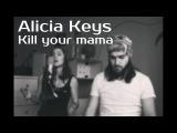 Alicia Keys - Kill Your Mama (cover)