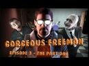 Gorgeous Freeman - Episode 3 - The Part 1