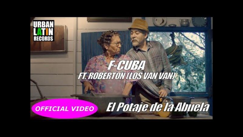 F-CUBA Ft. Robertón (Los Van Van) - El Potaje de la Abuela - (OFFICIL VIDEO)